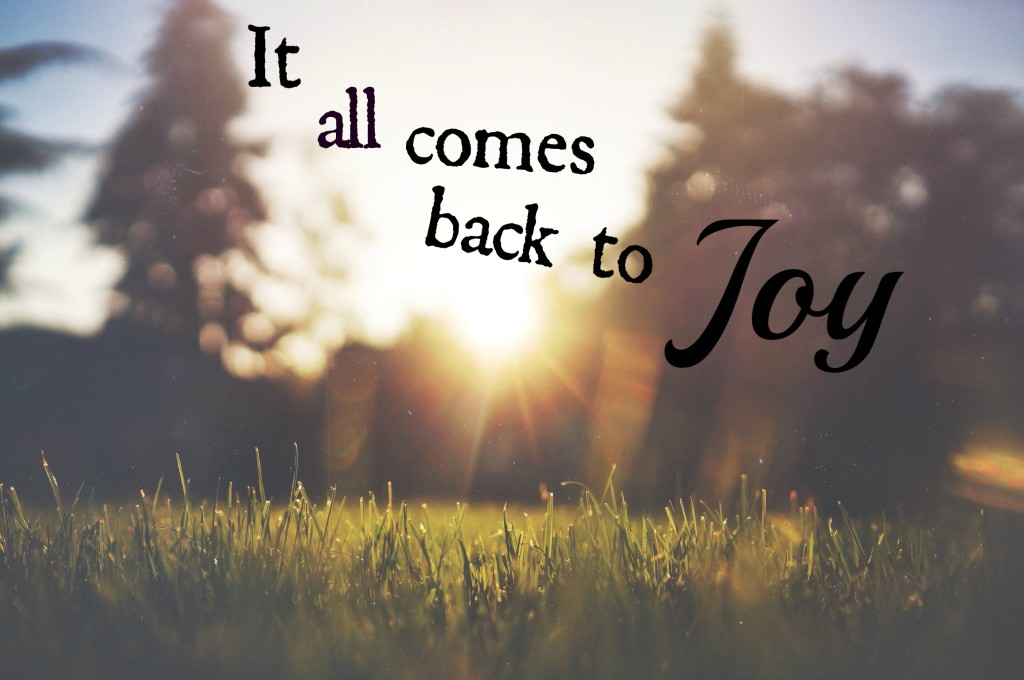 It all comes back to JOY