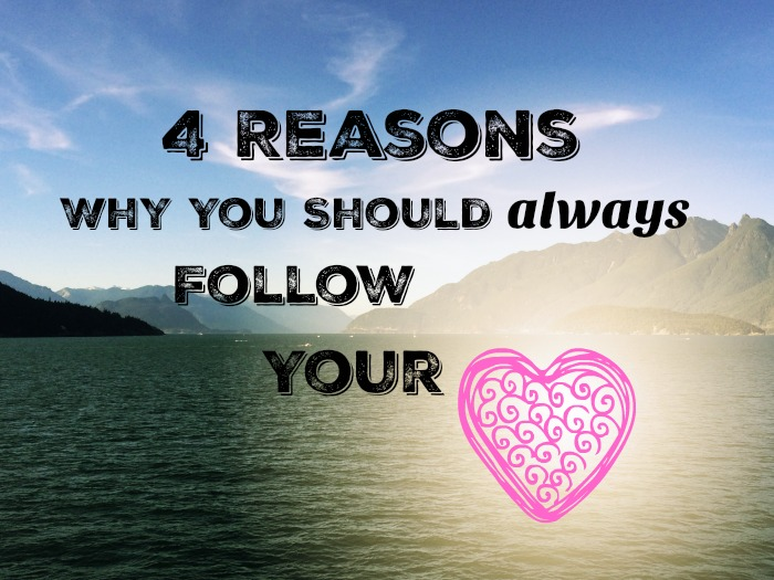 4 reasons why you should follow your heart